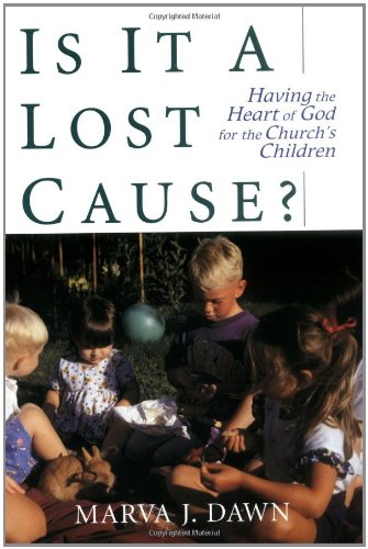 Is It a Lost Cause?: Having the Heart of God for the Church's Children (0802843735) by Marva J Dawn