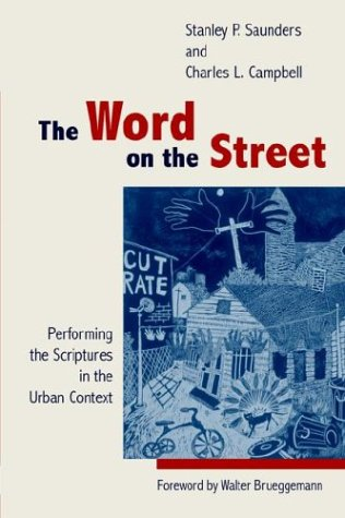 The Word on the Street: Performing the Scriptures in the Urban Context (080284393X) by Saunders, Stanley P.; Campbell, Charles L.