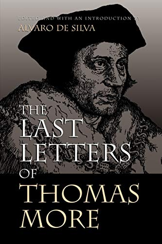 The Last Letters of Thomas More: Moore, Thomas, More,