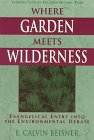 9780802844347: Where Garden Meets Wilderness: Evangelical Entry into the Environmental Debate