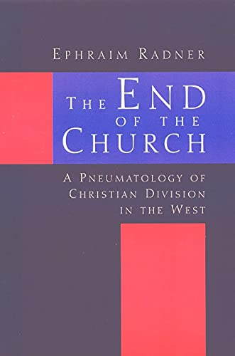 9780802844613: The End of the Church: A Pneumatology of Christian Division in the West