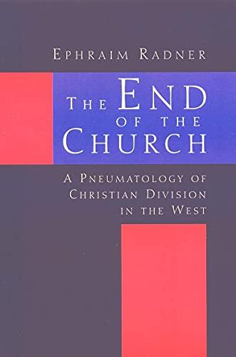 The End of the Church: A Pneumatology: Ephraim Radner