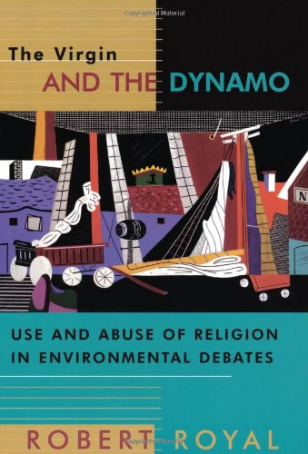 9780802844682: The Virgin and the Dynamo: Use and Abuse of Religion in Environmental Debates