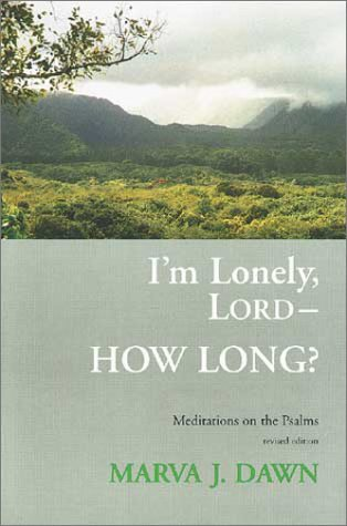 I'm Lonely, Lord-- How Long?: Meditations on the Psalms (0802844715) by Marva J. Dawn