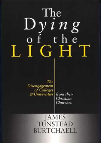 9780802844811: The Dying of the Light: The Disengagement of Colleges and Universities from Their Christian Churches