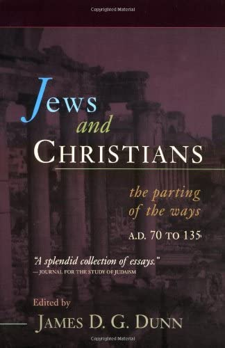 Jews and Christians: The Parting of the Ways, A. D. 70 to 135 (0802844987) by James D. G. Dunn