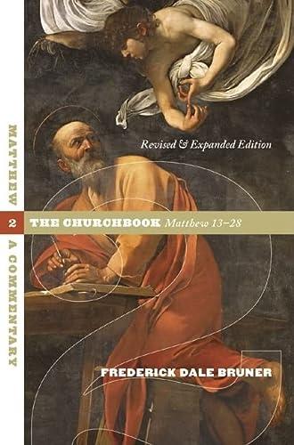 Matthew: A Commentary - Volume 2: The Churchbook, Matthew 13-28: Bruner, Frederick Dale