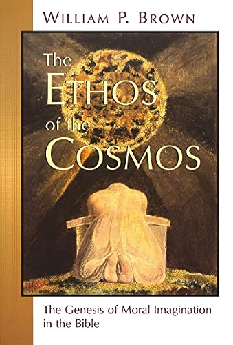 9780802845399: The Ethos of the Cosmos: The Genesis of Moral Imagination in the Bible