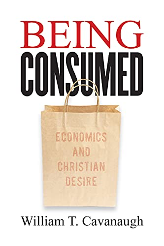 9780802845610: Being Consumed: Economics and Christian Desire