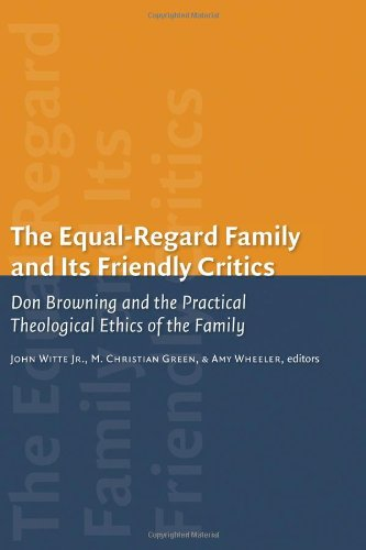 9780802845696: The Equal-Regard Family and Its Friendly Critics: Don Browning and the Practical Theological Ethics of the Family (Religion, Marriage, and Family (RMF))