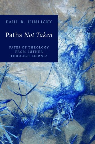 9780802845719: Paths Not Taken: Fates of Theology from Luther Through Leibniz