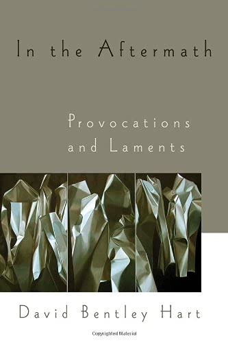 In the Aftermath: Provocations and Laments: David Bentley Hart