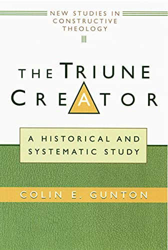 The Triune Creator: A Historical and Systematic Study (Edinburgh Studies in Constructive Theology) (0802845754) by Colin E. Gunton