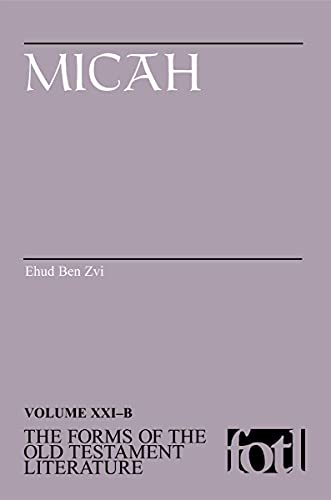 Micah [The Forms of the Old Testament Literature, Vol. XXIB]: Zvi, Ehud Ben