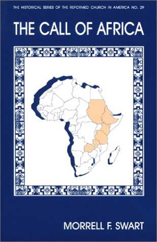 The Call of Africa (Historical Series of the Reformed Church in America): Morrell F. Swart