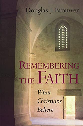 Remembering the Faith: What Christians Believe: Mr. Douglas J. Brouwer