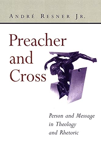 9780802846402: Preacher and Cross: Person and Message in Theology and Rhetoric