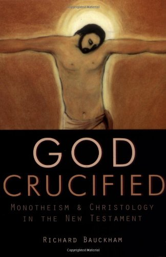 God Crucified : Monotheism and Christology in the New Testament: Bauckham, Richard
