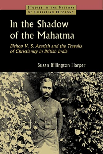 9780802846433: In the Shadow of the Mahatma: Bishop V. S. Azariah and the Travails of Christianity in British India (Studies in the History of Christian Missions (Paperback))