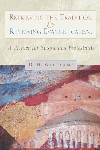 9780802846686: Retrieving the Tradition and Renewing Evangelicalism: A Primer for Suspicious Protestants