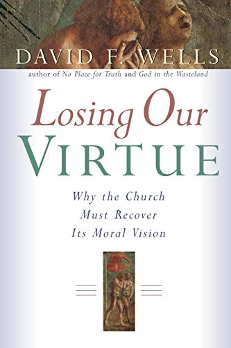 Losing Our Virtue : Why the Church: David F. Wells