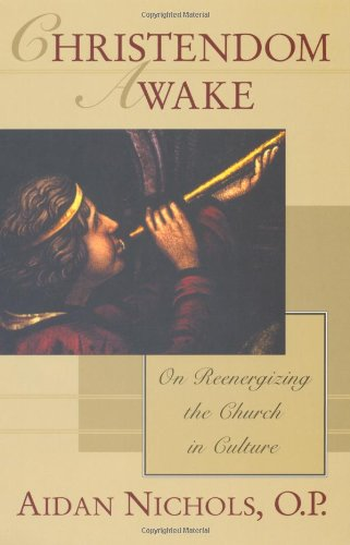 Christendom Awake: On Re-Energizing the Church in Culture: Nichols, Aidan