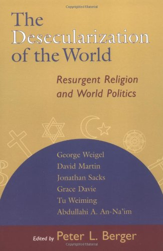 9780802846914: The Desecularization of the World: Resurgent Religion and World Politics
