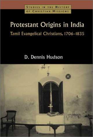 Protestant Origins in India: Tamil Evangelical Christians,: Hudson, D. Dennis
