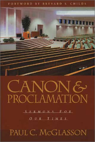 Canon and Proclamation: Sermons for Our Times: McGlasson, Paul C.