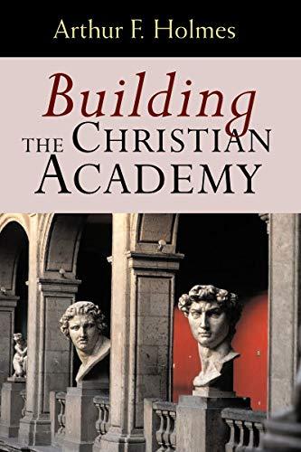 9780802847447: Building the Christian Academy