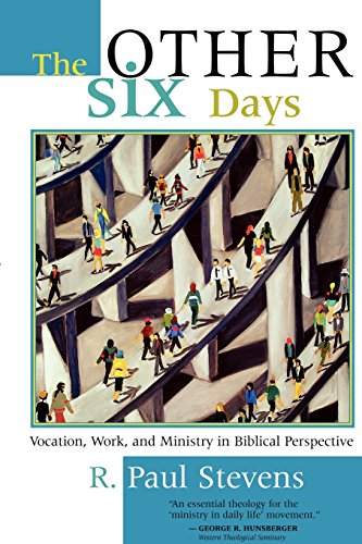 The Other Six Days: Vocation, Work, and Ministry in Biblical Perspective: Stevens, R. Paul