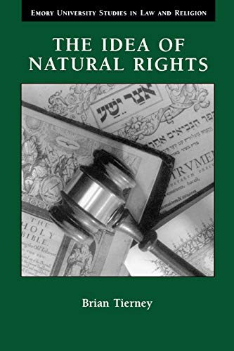 9780802848543: The Idea of Natural Rights: Studies on Natural Rights, Natural Law, and Church Law 1150 1625 (Emory University Studies in Law and Religion)