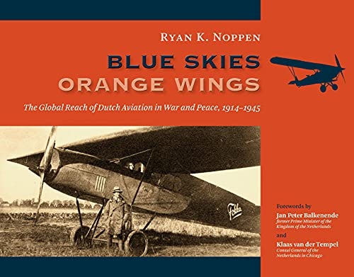 Blue Skies, Orange Wings: The Global Reach of Dutch Aviation in War and Peace, 1914-1945 (Hardcover...