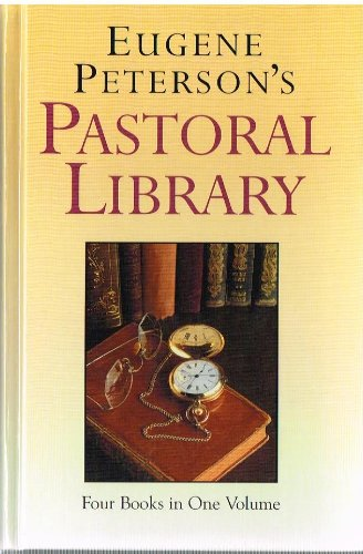 Eugene Peterson's pastoral library: Four books in one volume: Eugene H Peterson