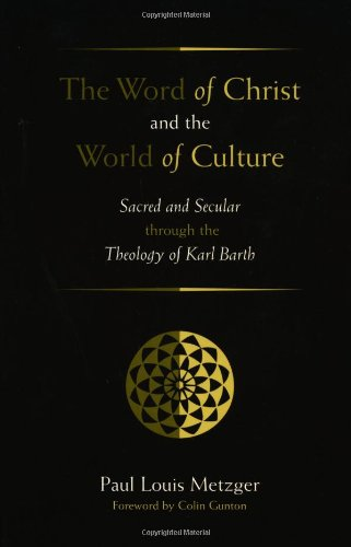 9780802849465: The Word of Christ and the World of Culture: Sacred and Secular Through the Theology of Karl Barth