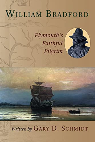 William Bradford: Plymouth's Faithful Pilgrim (0802851487) by Professor Gary D Schmidt