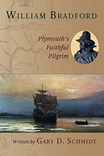 William Bradford: Plymouth's Faithful Pilgrim (0802851487) by Gary D. Schmidt