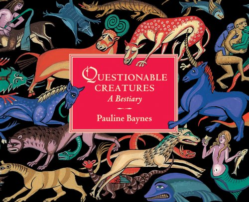 Questionable Creatures: A Bestiary: Baynes, Pauline