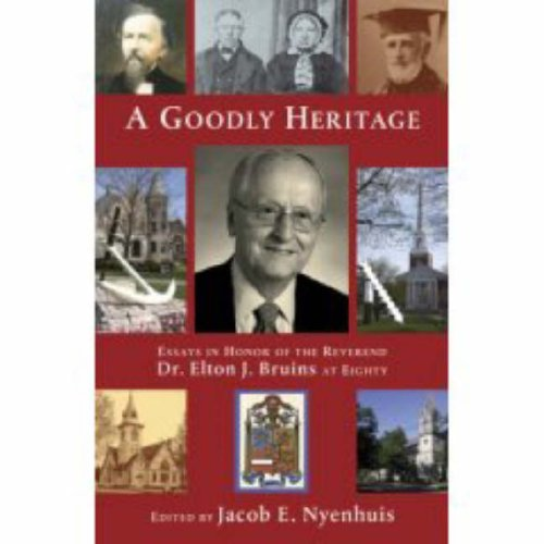 9780802860026: A Goodly Heritage: Essays in Honor of the Reverend Dr. Elton J. Bruins at Eighty (Historical Series of the Reformed Church in America)