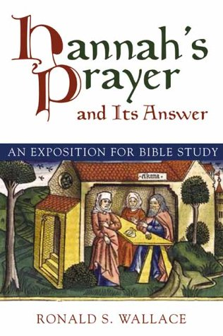 Hannah's Prayer and Its Answer: An Exposition: Ronald S. Wallace