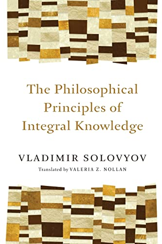 The Philosophical Principles of Integral Knowledge: Solovyov, Vladimir