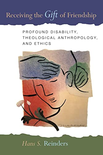 9780802862327: Receiving the Gift of Friendship: Profound Disability, Theological Anthropology and Ethics