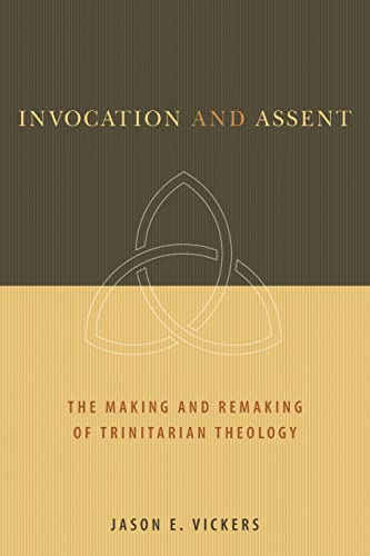 9780802862693: Invocation and Assent: The Making and Remaking of Trinitarian Theology