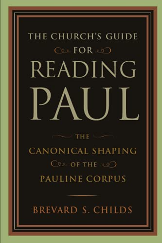 The Church's Guide for Reading Paul: The Canonical Shaping of the Pauline Corpus: Brevard S. ...