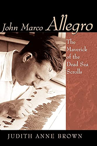 9780802863331: John Marco Allegro: The Maverick of the Dead Sea Scrolls (Studies in the Dead Sea Scrolls & Related Literature)