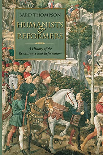 Humanists and Reformers: A History of the: Thompson, Bard