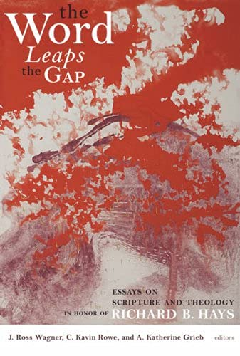 9780802863560: The Word Leaps the Gap: Essays on Scripture and Theology in Honor of Richard B. Hays