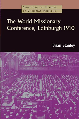 9780802863607: The World Missionary Conference: Edinburgh 1910 (Studies in the History of Christian Missions) (Studies in the History of Christian Missions (SHCM))