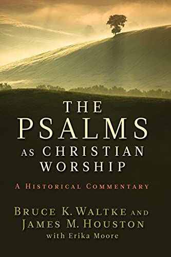 The Psalms as Christian Worship: An Historical Commentary (0802863744) by Bruce K. Waltke; James M. Houston