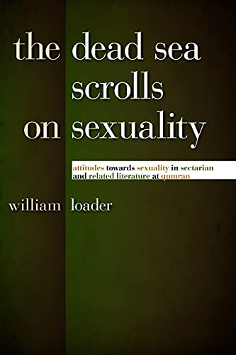 The Dead Sea Scrolls on Sexuality: Attitudes towards Sexuality in Sectarian and Related Literature ...